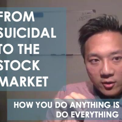 Cover art for From Suicidal To The Stock Market - How You Do Anything Is How You Do Everything ft. Terrence Li