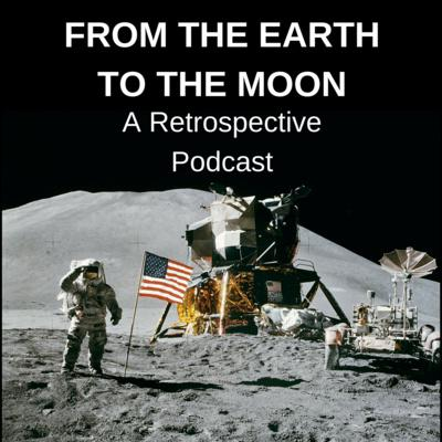 From the Earth to the Moon: A Retrospective Podcast on The Apollo Program