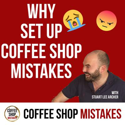Cover art for Why I Started Coffee Shop Mistakes | Stuart Archer: Coffee Shop Mistakes