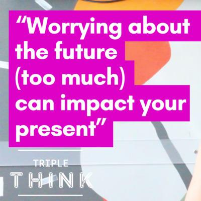 Cover art for Worrying About The Future (Too Much) Can Impact Your Present