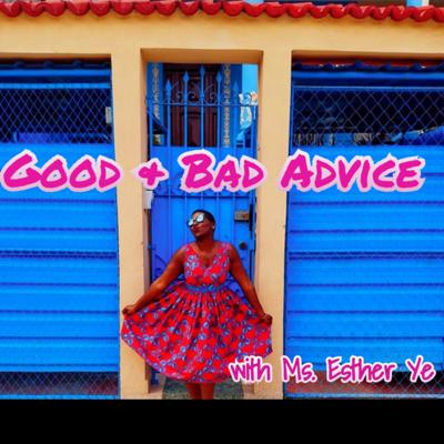 Good & Bad Advice with Ms. Esther Ye