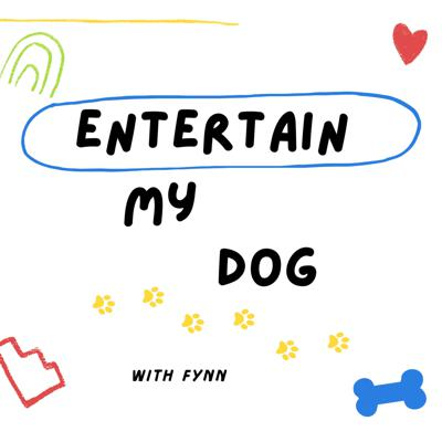 Entertain My Dog: Saving your pup from boredom