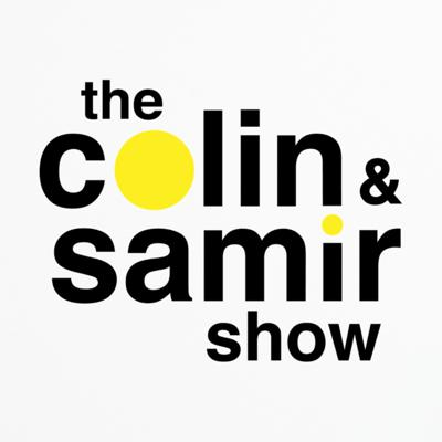 The Colin and Samir Show