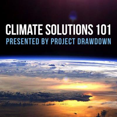 Climate Solutions 101   Presented by Project Drawdown