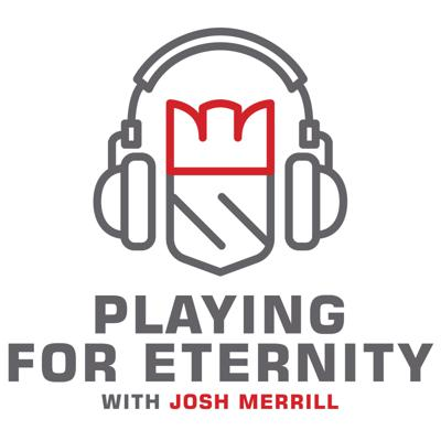 Playing For Eternity - with Josh Merrill