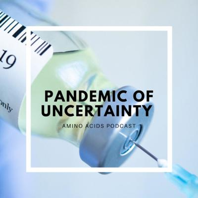 Pandemic of Uncertainty
