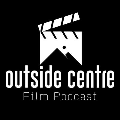 The Outside Centre Film Podcast