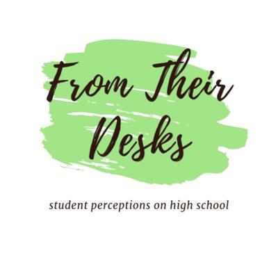 From Their Desks: student perceptions on high school