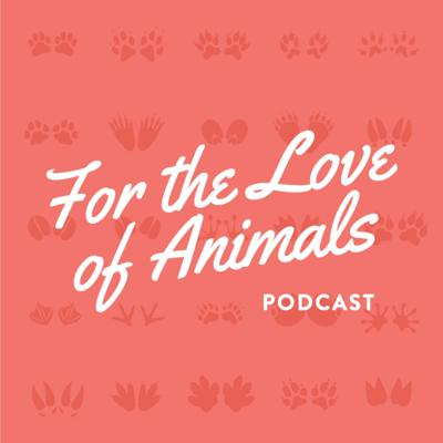For the Love of Animals Podcast
