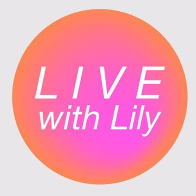 LIVE with Lily