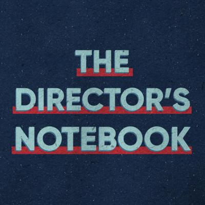 The Director's Notebook