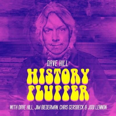Comedian Dave Hill gives his first-person account of different periods throughout history while Jim Biederman, Chris Gersbeck and Jodi Lennon call bullsh*t on most of what he's saying. Support this podcast: https://anchor.fm/davehillhistoryfluffer/support