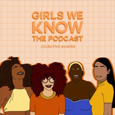 Girls We Know The Podcast