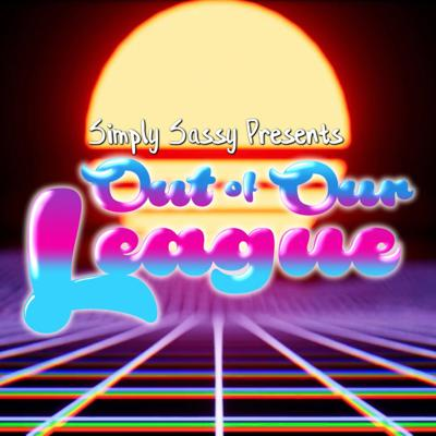 Simply Sassy Presents - Out Of Our League