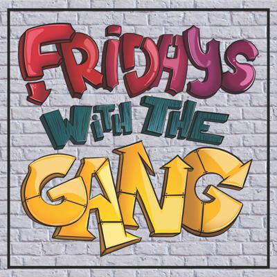 Fridays with the Gang