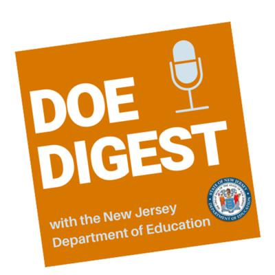In DOE Digest, host Ken Bond and guests discuss educating New Jersey's 1.4 million students. DOE Digest is based on the simple premise that, as educators, the greatest resource we have is each other. It is a platform for information exchange that highlights the work being done by innovative and transformative educators around the state.   Transcripts at https://www.nj.gov/education/pln/podcast-transcripts/.  Neither the New Jersey Department of Education, nor its officers, employees or agents, specifically endorse, recommend or favor views expressed by those interviewed.