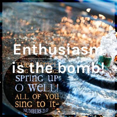 Enthusiasm is the bomb!
