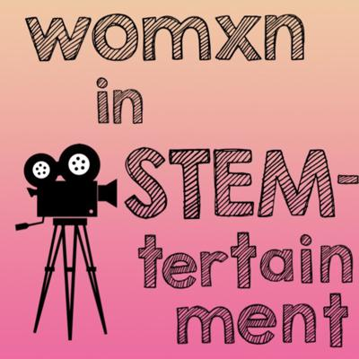 Womxn in STEMtertainment