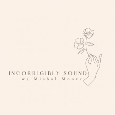 Incorrigibly Sound w/ Mishal Moore