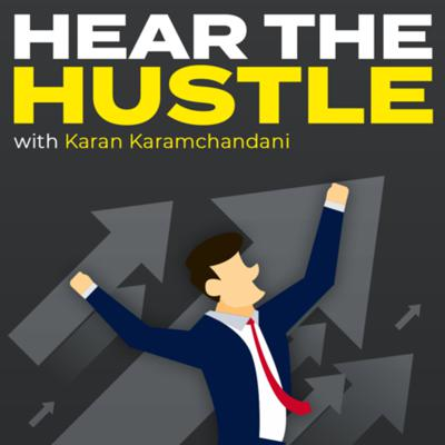 Hear The Hustle with Karan Karamchandani