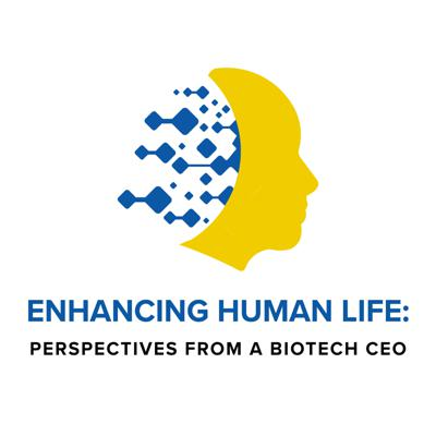 Enhancing Human Life: Perspectives from a Bio-Tech CEO