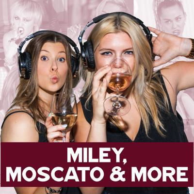 Miley, Moscato and More