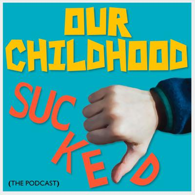 Our Childhood Sucked