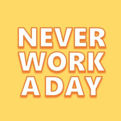 Never Work A Day