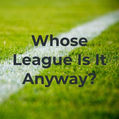 Whose League Is It Anyway?