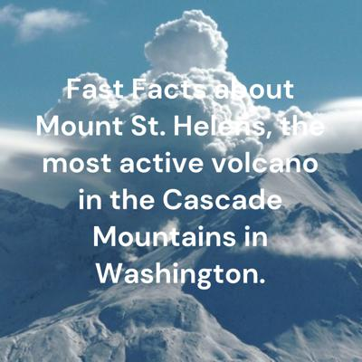 Fast Facts about Mount St. Helens, the most active volcano in the Cascade Mountains in Washington.
