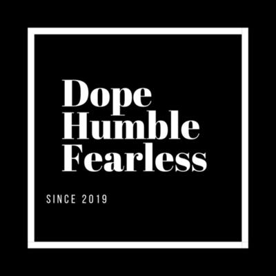 Dope. Humble. Fearless
