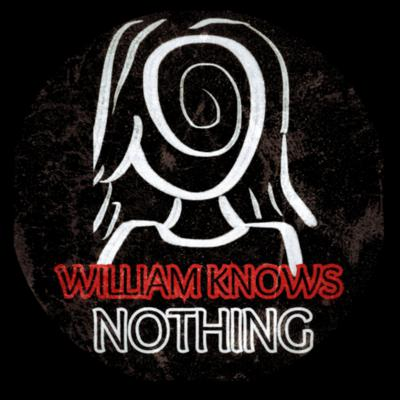 William Knows Nothing