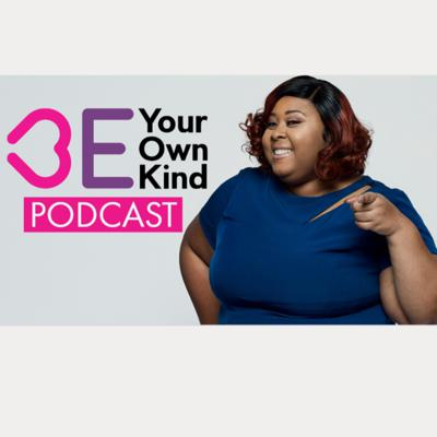 Be Your Own Kind Podcast
