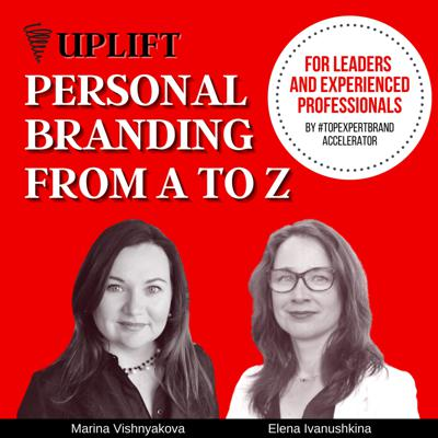 UPLIFT: Personal Branding and Thought Leadership from A to Z for Leaders & Experienced Professionals