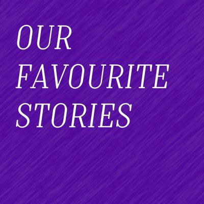 Our Favourite Stories