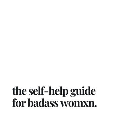 the self-help guide for badass womxn.