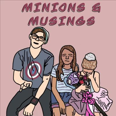 Minions and Musings