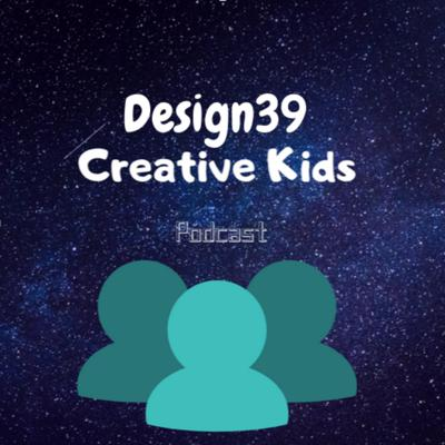 Design39 Creative Kids Podcast