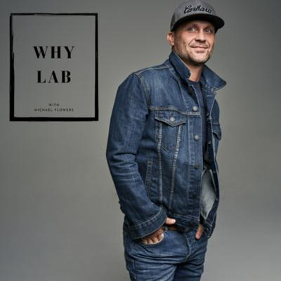 WHY LAB with Michael Flowers