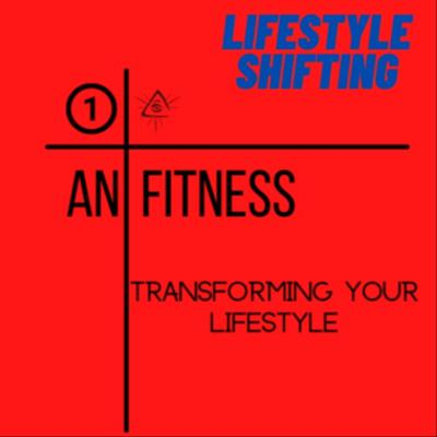 Lifestyle Shifting by 1anFitness