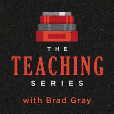 The Teaching Series with Brad Gray