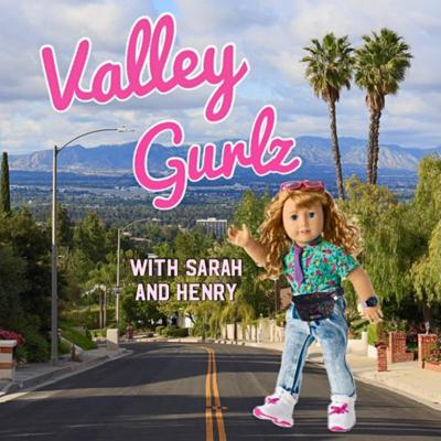 VALLEY GURLZ with Sarah and Henry
