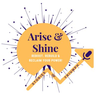 Arise & Shine - Stories of Triumph