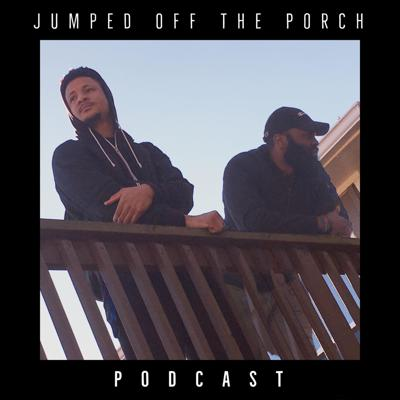 Jumped Off The Porch Podcast