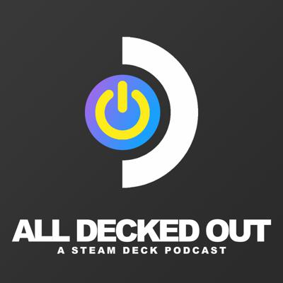 All Decked Out: A Steam Deck Podcast