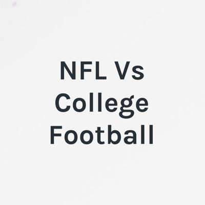 In this Episode we argue about NFL versus College Football