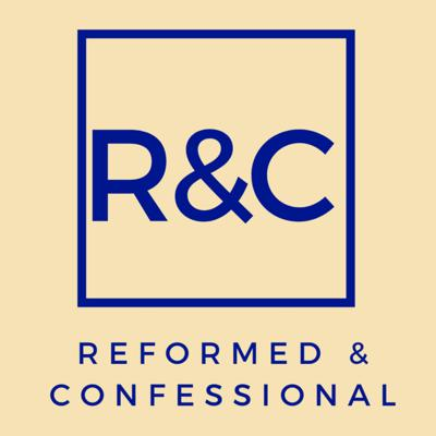 Reformed & Confessional Podcast