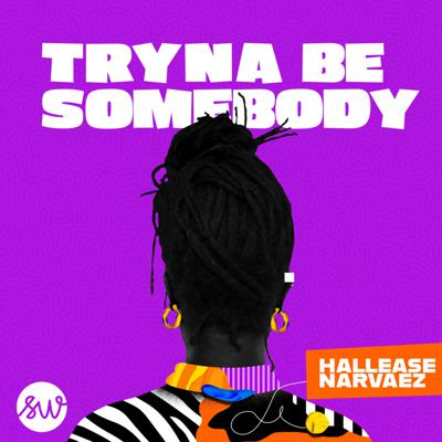 Tryna Be Somebody