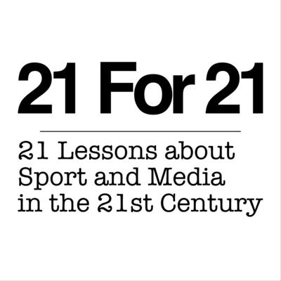 21 For 21 - 21 Lessons about Sport and the Media in the 21st Century
