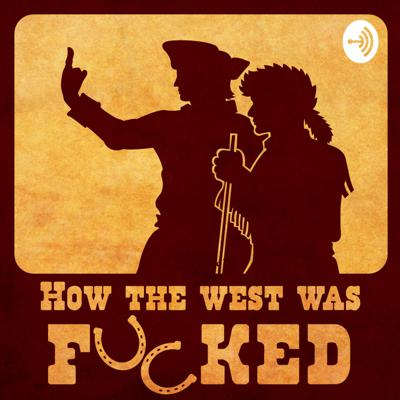 How The West Was Fucked